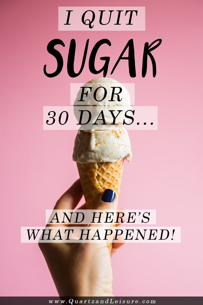 I Quit Sugar for 30 Days: An Update on My Sugar Detox Plan - Quartz & Leisure