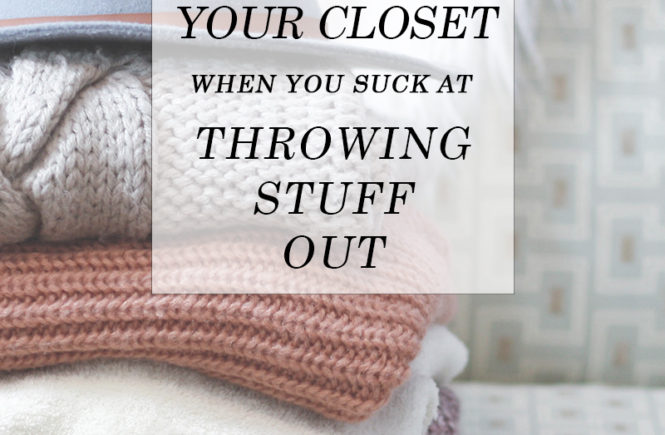 How To Clean Your Closet how to clean out your closet (when you suck at throwing stuff out